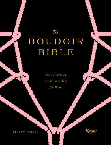 The Boudoir Bible: The Uninhibited Sex Guide for Today by Betony Vernon, www.amazon.ca/...