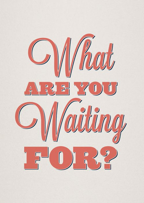 Waiting for? Act now!