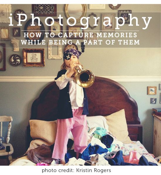 iPhotography ...how to capture memories while being a part of them