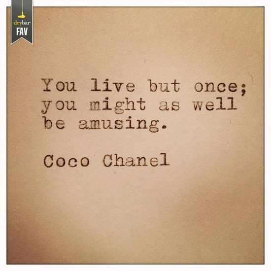 wise words from coco chanel...