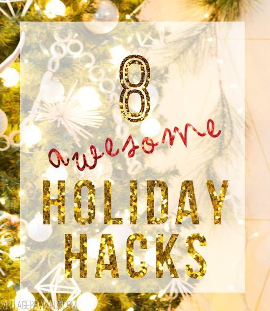 8 Awesome Holiday Hacks:  These are so good!
