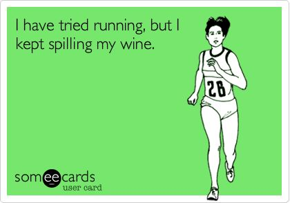 Funny Confession Ecard: I have tried running, but I kept spilling my wine.