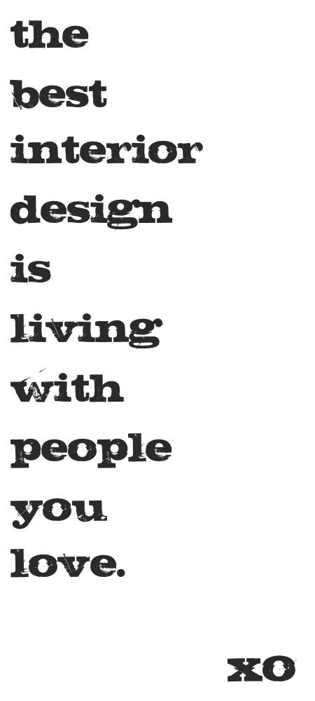 """""""The best interior design is living with the people you love."""" #interiorquote"""