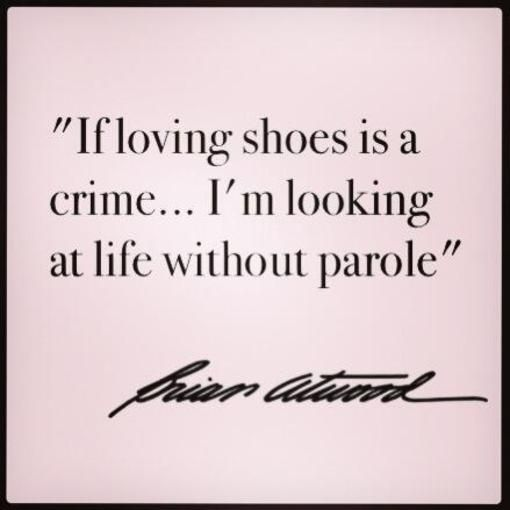 If loving shoes is a crime...  img by @Brian_Atwood