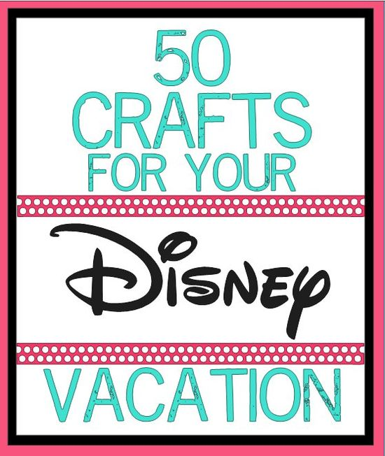 50 Disney Crafts for disney trip