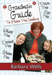 Grandma's Guide To Gluten Free Cooking - Gluten Free, Wheat Free, Dairy Free, Egg Free, Peanut Free by Barbara Wells. #Kobo #eBook