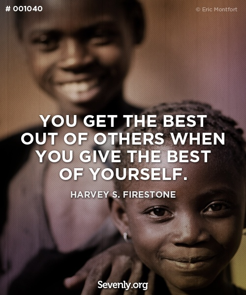 You get the best out of others when you #give the best of yourself. #Volunteers #firestone #quote