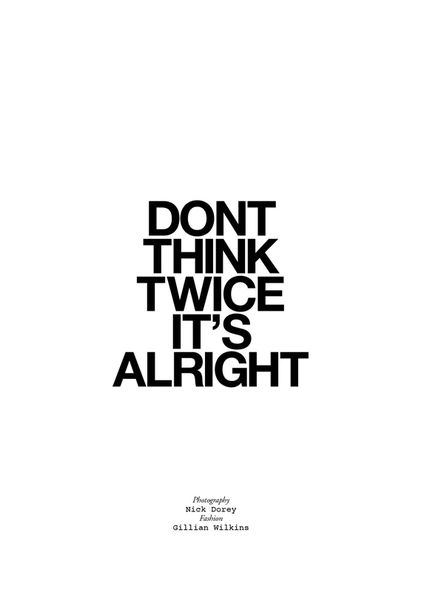 Don't think twice.