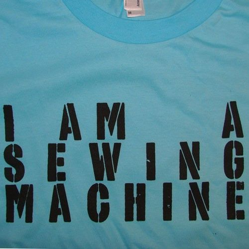 I AM A SEWING MACHINE tshirt- I want this!!!!