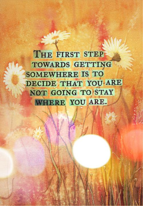 #firststep #getthere #inspiration #quotes