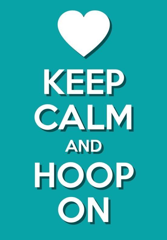 KEEP CALM AND HOOP ON #hoopnotica