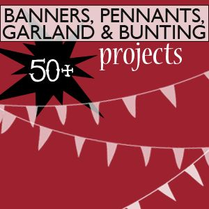 50 plus Banner, Garland, Pennant and Bunting Projects to make by @savedbyloves