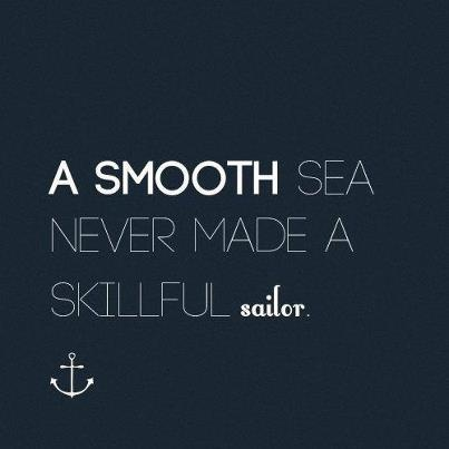 A smooth sea never made a skillful sailor.  www.sttropezrocks...