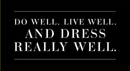 Do Well. Live Well. And Dress Really Well! Yes ...Girl Power! #quotes #sayings #motivation #inspiration #wordart #fashion
