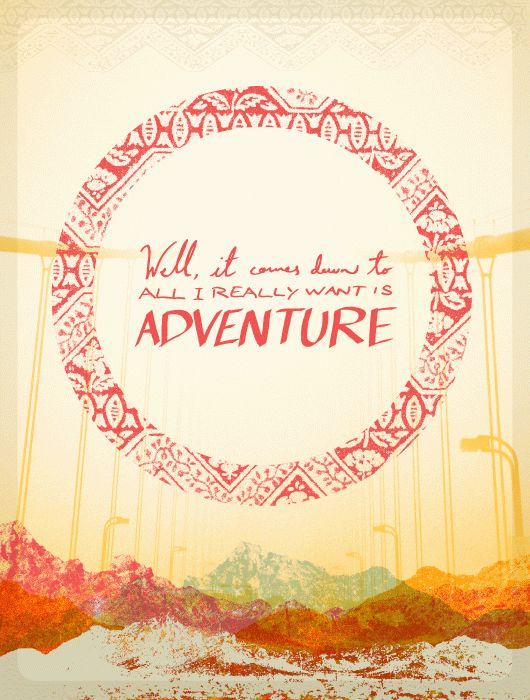 All I really want is adventure
