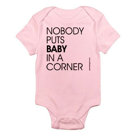 Nobody Puts Baby In A Corner - A must-have onesie for a baby girl