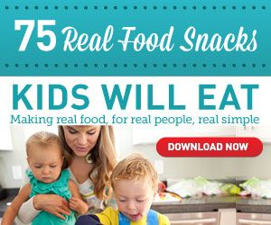 85 Snack Ideas for Kids (and Adults)! - 100 Days of Real Food
