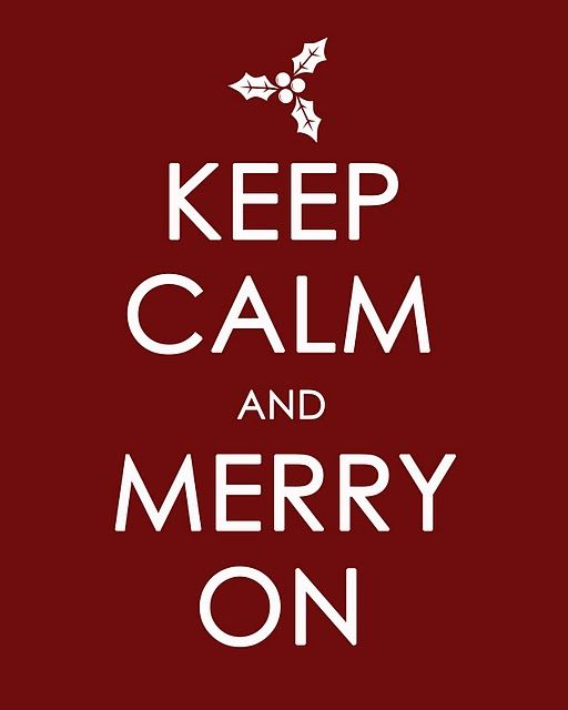 Keep calm and merry on.
