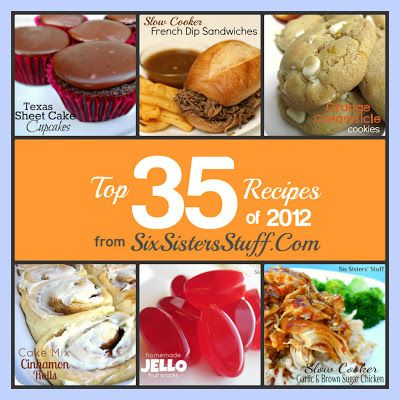 The Top 35 Recipes of 2012 from SixSistersStuff.Com #Recipe #favorites #bestof2012
