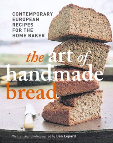 The Art of Handmade Bread: Contemporary European Recipes for the Home Baker by Dan Lepard