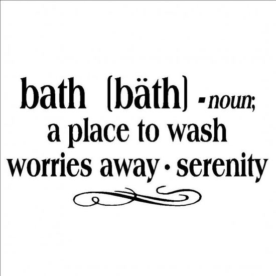 Bath a Place to Wash all Worries Away...quote