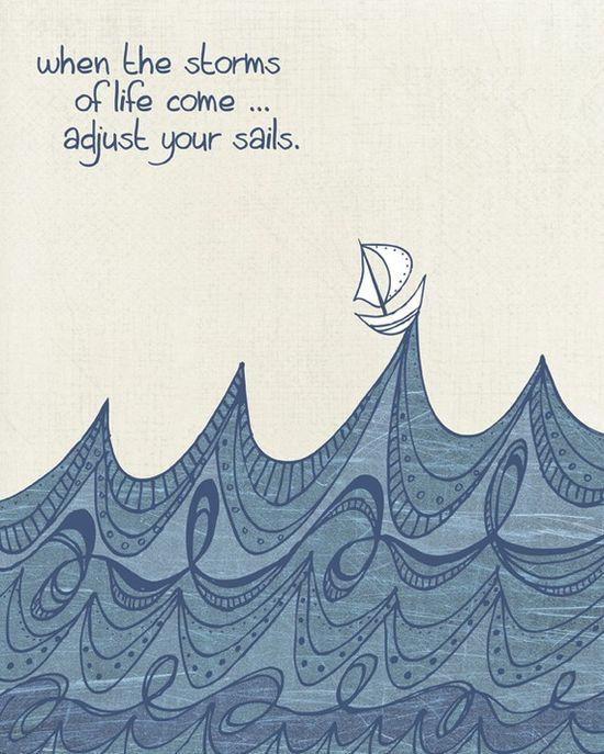 Always adjust your sails! :)