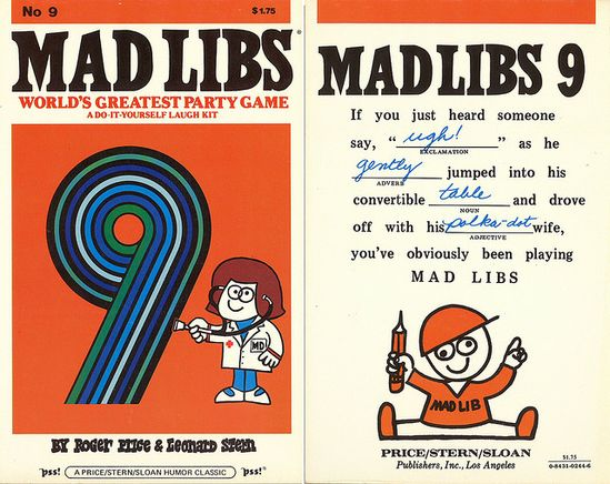 Anyone remember Mad Libs?  :-)