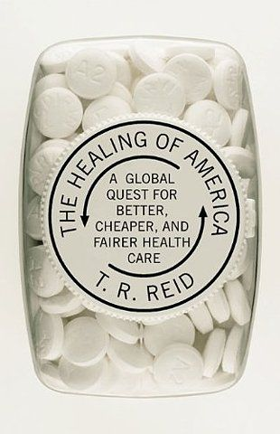 Book Covers - The Healing of America: A Global Quest for Better, Cheaper, and Fairer Health Care