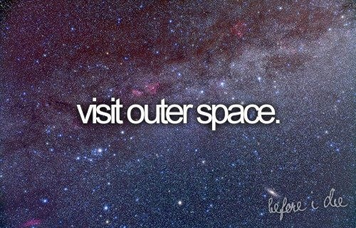 Visit outer space