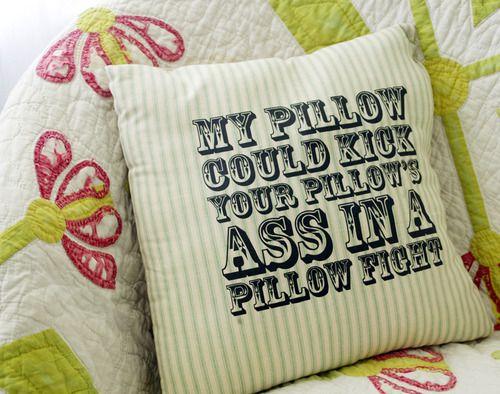 My pillow can kick your pillows ass.