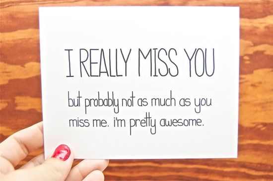 Funny I Miss You Card - I Really Miss You, But Probably Not as Much as You Miss Me. Im Pretty Awesome.  Boyfriend. Girlfriend. Friend.