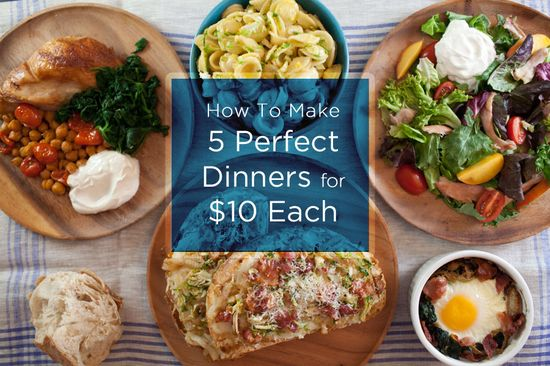 How To Make 5 Perfect Dinners For $10 Each