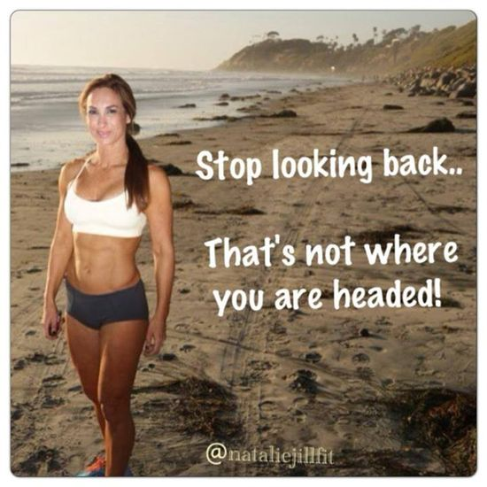 Stop looking back... That's not where you are headed!