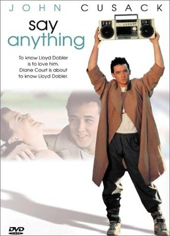 Say anything.  A movie I need to watch again.