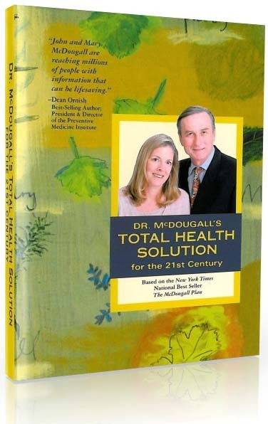 Dr. McDougall - Total Health Solution for the 21st Century.  Most people's efforts have been directed to losing weight, with only an afterthought of better health and longer life. Now you can have it all.     This program helps you prevent illness, reverse diseases, lose the right amount of weight without ever being hungry, avoid infectious diseases (like E. coli, mad cow, and bovine leukemia), and conserve our natural resources. Plus, you can reduce your food bill by as much as 40 percent!