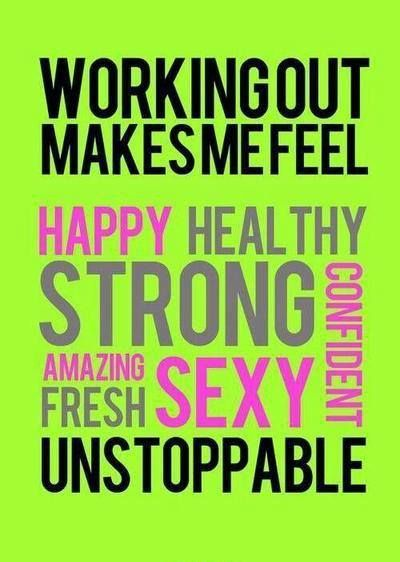Working out makes me feel #Happy, #Healthy, #Strong, #Confident, #Sexy, #Amazing, #Fresh, and #Unstoppable!!!  #Livingfit, #Livinghealthy, #Livingbalanced, #workingout