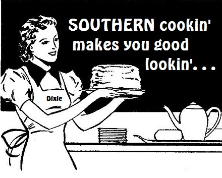 Southern Cookin' makes you good lookin'