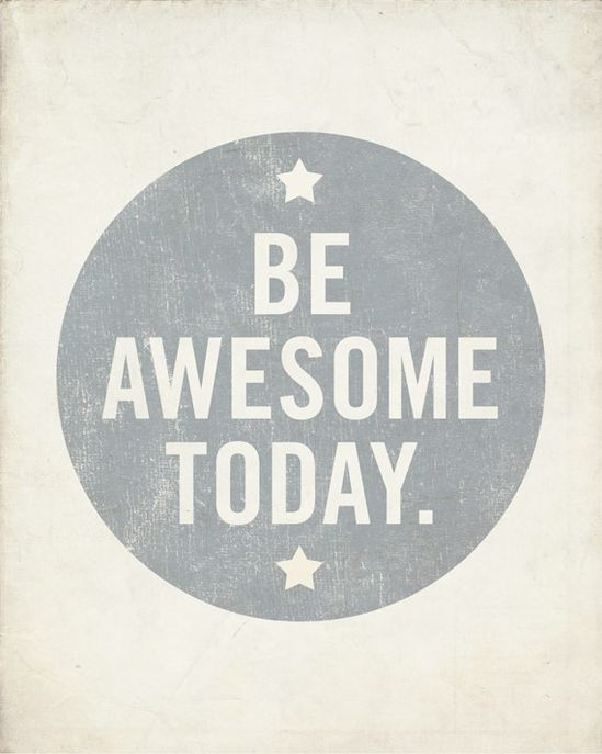 Be Awesome Today 8x10 Art Print  Motivational by LuciusArt on Etsy, $18.00