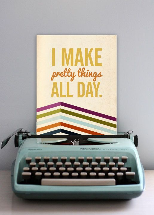 I Make Pretty Things All Day - 8x10 Graphic Print