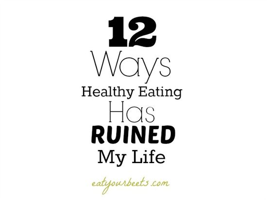 12 Ways Healthy Eating Has Ruined My Life
