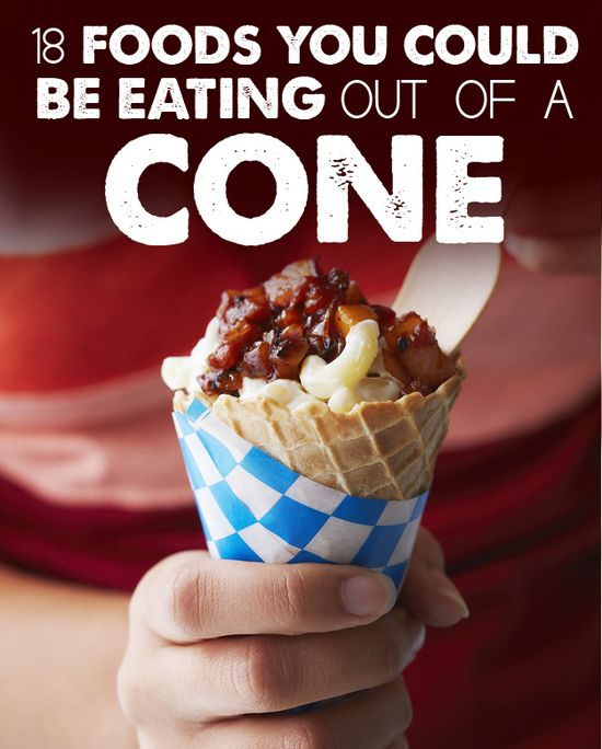 18 Foods You COULD Be Eating Out Of A Cone