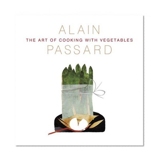 The Art of Cooking with Vegetables/Alain Passard