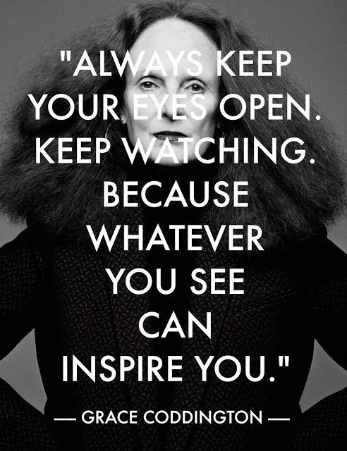 Life...there's just so much to see! #inspiration #quote #GraceCoddington #Vogue #dontshutyoureyes