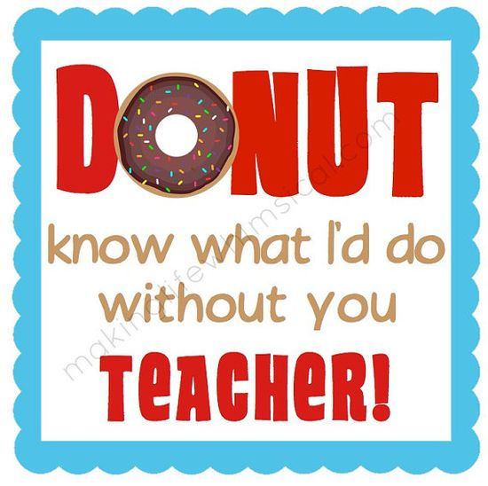 DONUT know what we'd do without all of our TEACHERS!!...cute for donuts and coffee one morning at school