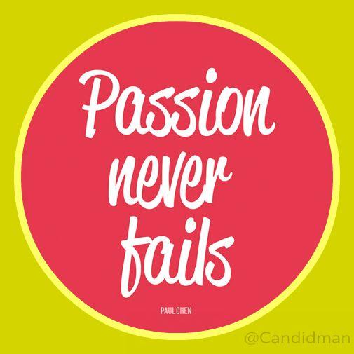 """Passion never fails"" #PaulChen #Inspirational #Quotes @Candidman"