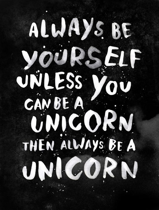"""Always be yourself."