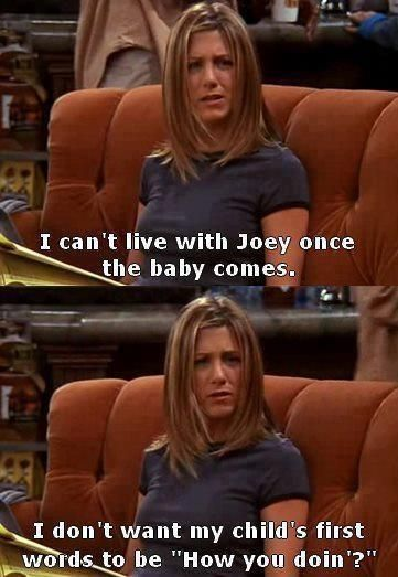 Joey and the baby ! LOL! How u doin?