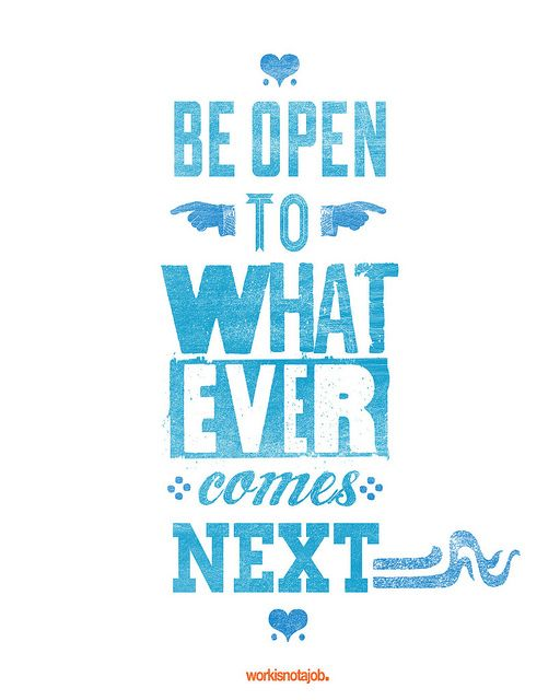 words - Be open to whatever comes next - quotes - inspirational - motivational #quotes