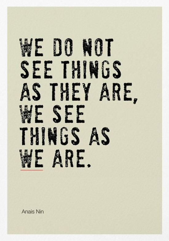 We do not see things as they are. We see them as we are - Anais Nin #Quotation #Anais_Nin
