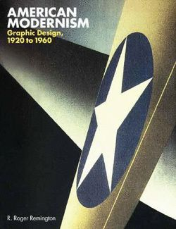 FOSSIL Core Reading- American Modernism : Graphic Design, 1920 to 1960 by R. Roger Remington